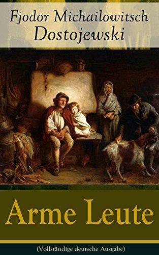 Arme Leute (Vollständige deutsche Ausgabe): Dostojewskis Debutroman  by  Fjodor Michailowitsch Dostojewski