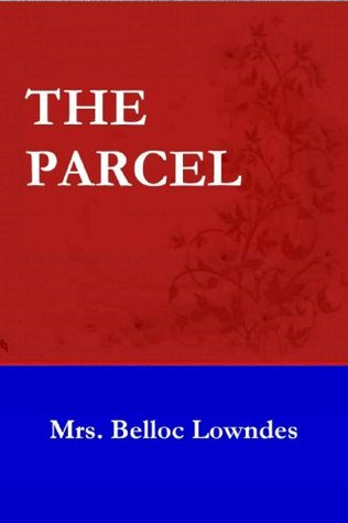 THE PARCEL  by  Mrs. Belloc Lowndes