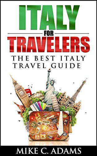 Italy for Travelers, Italy Travel Guide  by  Mike C. Adams