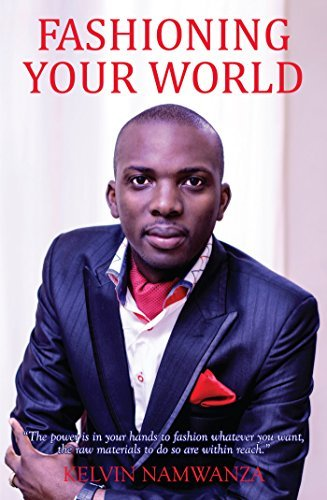 Fashioning Your World: Personal and Leadership Development  by  Kelvin Namwanza