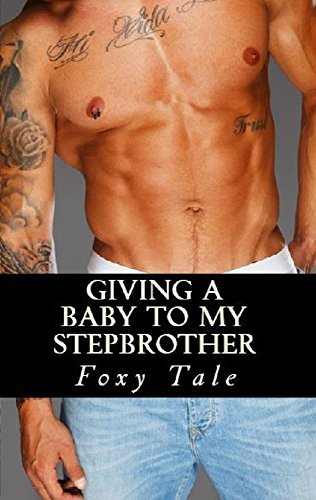 Giving A Baby To My Stepbrother (Stepbrother´s Baby Book 1)  by  Foxy Tale