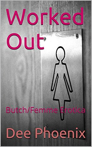 Worked Out: Butch/Femme Erotica  by  Dee Phoenix