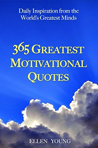 Inspiration: 365 Greatest Motivational Quotes - Daily Inspiration from the Words Greatest Minds: Quotation Book for Motivation, Encouragement, and Happiness  by  Ellen Young