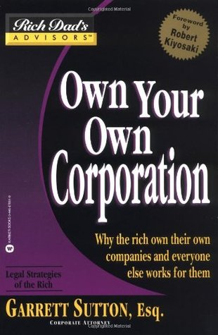 Rich Dad Advisors: Run Your Own Corporation: How to Legally Operate and Properly Maintain Your Company into the Future  by  Garrett Sutton