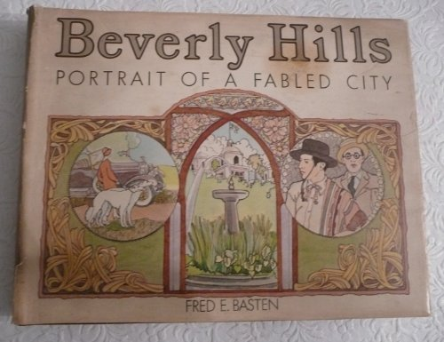 Beverly Hills: Portrait of a Fabled City  by  Fred E. Basten
