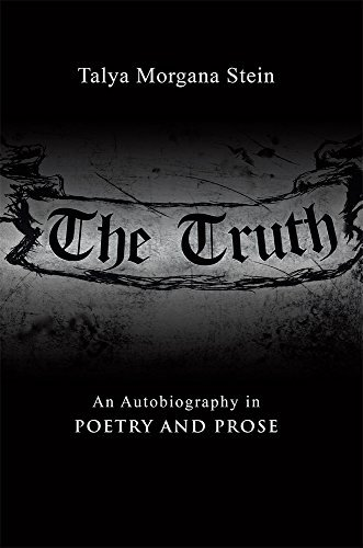The Truth: An Autobiography in Poetry and Prose  by  Talya Morgana Stein