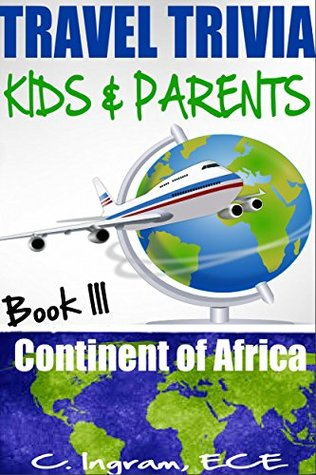 Travel Trivia for Kids and Parents, Continent of Africa: Ages 7 to 12 Years (Travel Trivia for Children Book 3)  by  C Ingram ECE