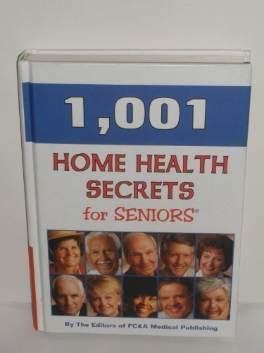 1001 Home Health Secrets for Seniors  by  FC and A Publishing Staff