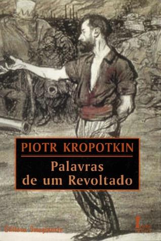Palavras de um Revoltado  by  Pyotr Kropotkin