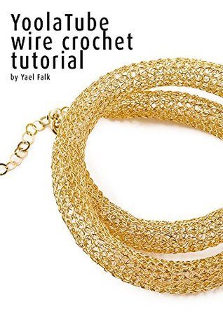 YoolaTube wire crochet necklace tutorial: A detailed tutorial with many images, illustrations and explanations, no special knowledge is required, only two hands and good eyes.  by  Yael Falk