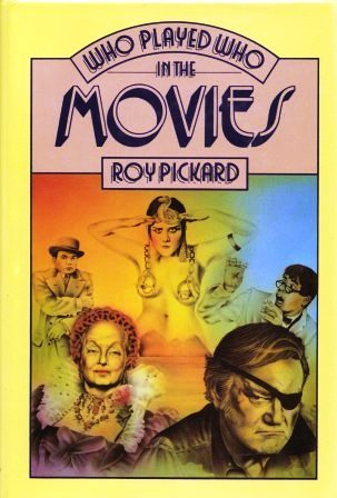 Who Played Who In The Movies: An A Z Roy Pickard