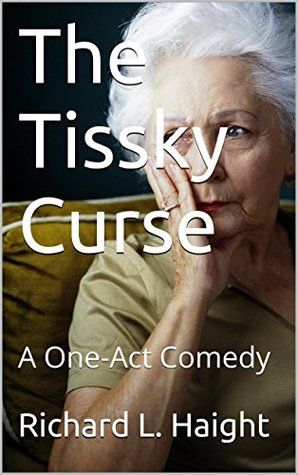 The Tissky Curse: A One-Act Comedy  by  Richard L. Haight