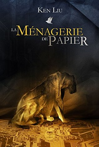 La Ménagerie de papier Ken Liu