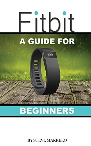 Fitbit: A Guide for Beginners  by  Steve Markelo