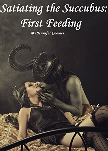 Satiating The Succubus: First Feeding  by  Jennifer Combs