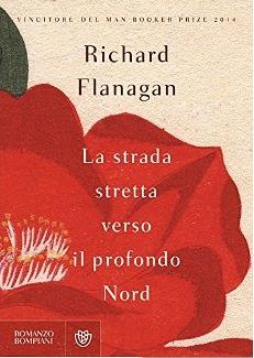 La strada stretta verso il profondo Nord  by  Richard Flanagan