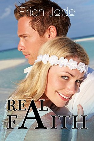 CHRISTIAN FICTION: Real Faith (A Clean Inspirational Christian Romance Book 2)  by  Erich Jade