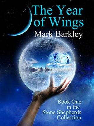 The Year of Wings: Book One in the Stone Shepherds Collection Mark Barkley