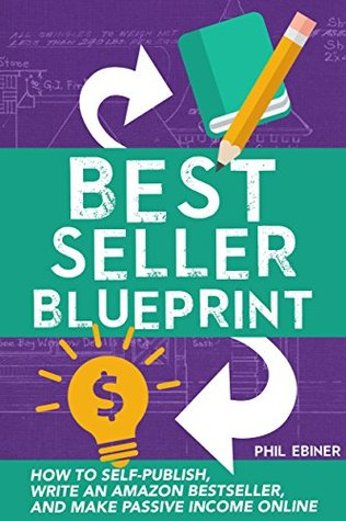 Best Seller Blueprint: How to Self-Publish, Write an Amazon Bestseller, and Make Passive Income Online Phil Ebiner