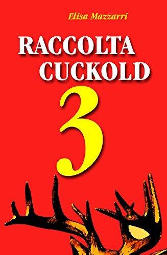 Raccolta Cuckold 3  by  Elisa Mazzarri