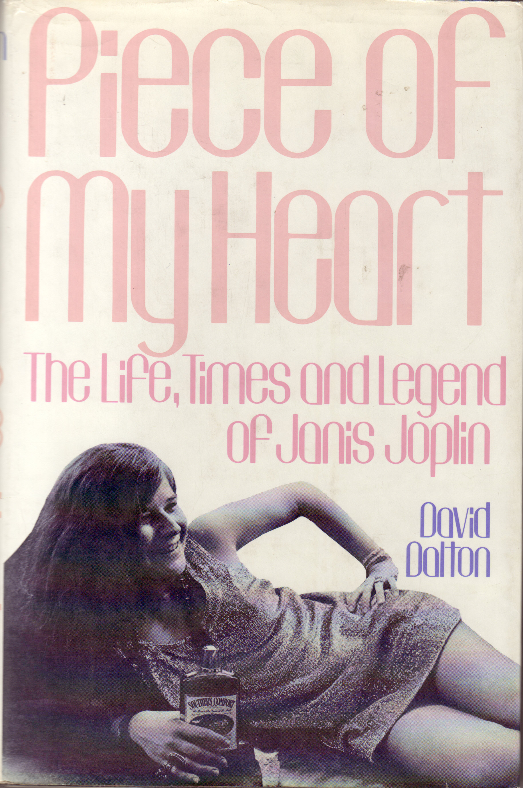 Piece of My Heart: The Life, Times, and Legend of Janis Joplin David Dalton