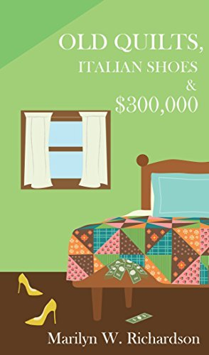 Old Quilts, Italian Shoes and $300,000  by  Marilyn W Richardson
