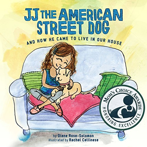 JJ The American Street Dog and How He Came to Live in Our House Diane Rose-Solomon