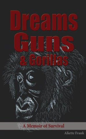 Dreams, Guns, & Gorillas Aliette Frank