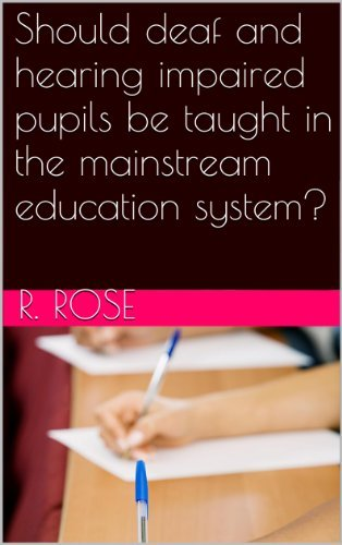 Should deaf and hearing impaired pupils be taught in the mainstream education system? Roxanne Rose
