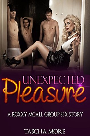 Unexpected Pleasure: A Roxxy Mcall Group Sex Story (The Erotic Adventures of Roxxy Mcall Book 4)  by  Tascha More