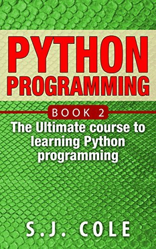 Python Programming:: The Best introduction to learn Python Programming from Scratch (Python Programming for Complete Beginners Book 2) S. J. Cole