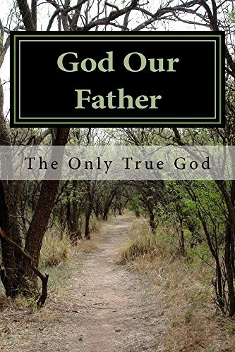 God Our Father: The Only True God ryan Comer