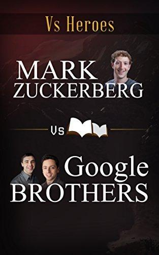 Mark Zuckerberg VS Google Brothers: Great Men with Great Vision VS HEROES
