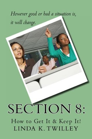 Section 8: How to Get It & Keep It!  by  Linda Twilley
