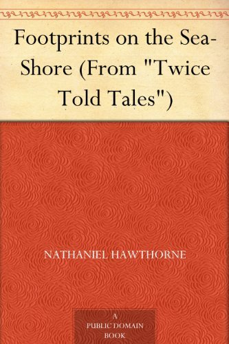 Footprints on the Sea-Shore Nathaniel Hawthorne