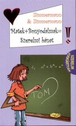 Matek+bonyodalmak=szerelmi bánat  by  Irine Zimmermann