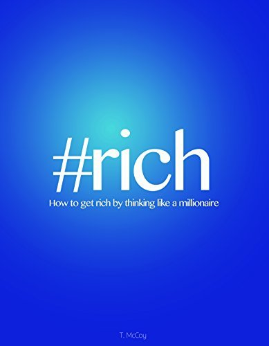 #Rich: How to Get Rich  by  Thinking Like a Millionaire by T. McCoy