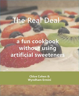 The Real Deal: a fun cookbook without using artificial sweeteners  by  Wyndham Ermini