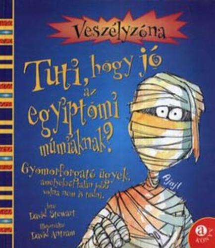 Tuti, hogy jó az egyiptomi múmiáknak? - Gyomorforgató ügyek, amelyekről talán jobb volna nem is tudni David Stewart
