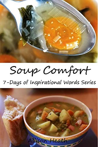 Soup Comfort: Picture Book (7-Days of Inspirational Words 3)  by  Allison Heath