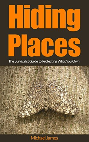 Hiding Places: The Survivalist Guide to Protecting What You Own Michael James