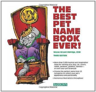 The Best Pet Name Book Ever  by  Wayne Bryant Eldridge