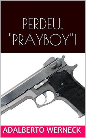 Perdeu, prayboy! Adalberto werneck