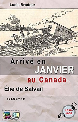 Arrivé en JANVIER au Canada (Illustré) (Arrivé au Canada t. 1)  by  Élie Salvail