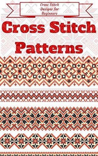 Cross Stitch: for Beginners - Cross Stitch Patterns - Cross Stitch Guide - Cross Stitch Explained for Starters (Cross Stitch Books for Dummies - Cross Stitch Tips - Cross Stitch 101)  by  Clara Taylor