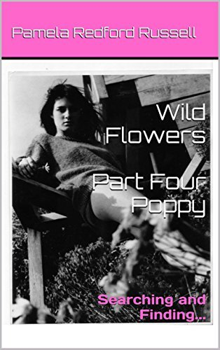 Wild Flowers Part Four Poppy: Searching and Finding Pamela Redford Russell