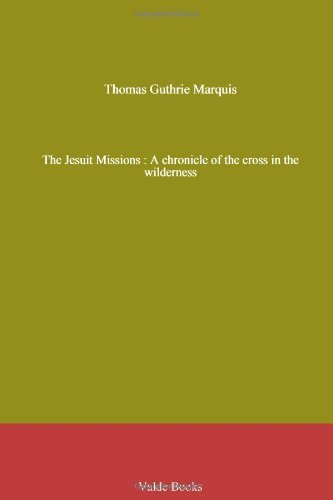The Jesuit Missions : A chronicle of the cross in the wilderness Thomas Guthrie Marquis