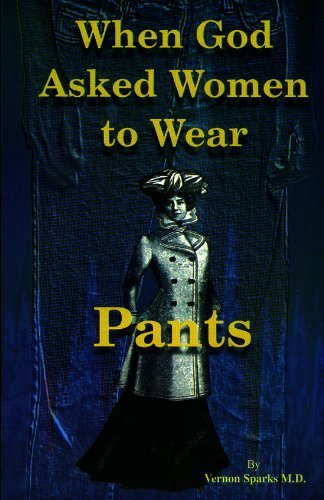 When God Asked Women to Wear Pants  by  Vernon Sparks M.D.