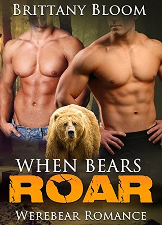 Werebear Romance: When Bears Roar (Paranormal BBW Menage Romance) ((Shapeshifter Military Alpha Male Short Stories)) Brittany Bloom