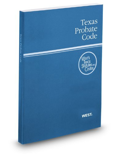Texas Probate Code, 2012 ed. (Wests Texas Statutes and Codes)  by  Thomson West